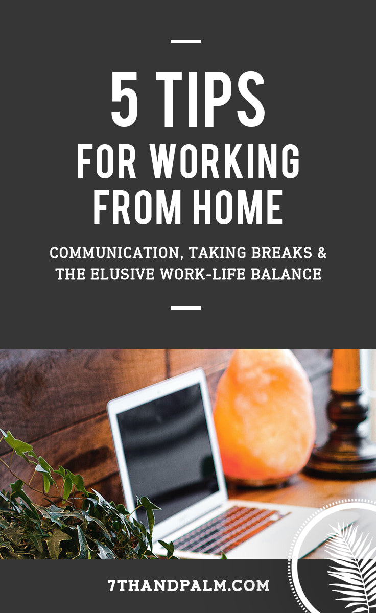 5 Tips for Working from Home | 7th & Palm