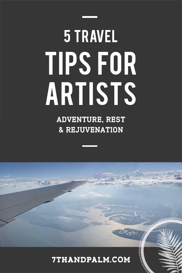 Five Travel Tips for Artists: Adventure, Rest & Rejuvenation