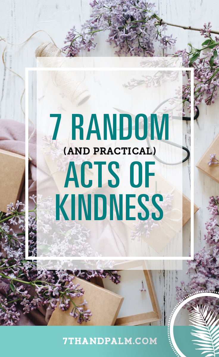 7 Random (& Practical) Acts of Kindness | 7th & Palm