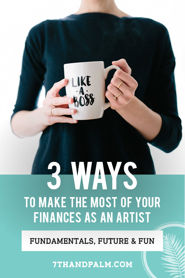 Three Ways to Make the Most of Your Finances as an Artist: Fundamentals, Future & Fun