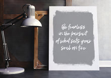 Load image into Gallery viewer, Be Fearless In the Pursuit of What Sets Your Soul On Fire Art Print