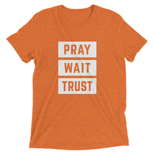 Load image into Gallery viewer, Orange Triblend Pray Wait Trust T-Shirt