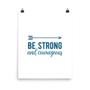 Be Strong & Courageous Art Print