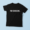 """I'M SHOOK"" SHIRT"