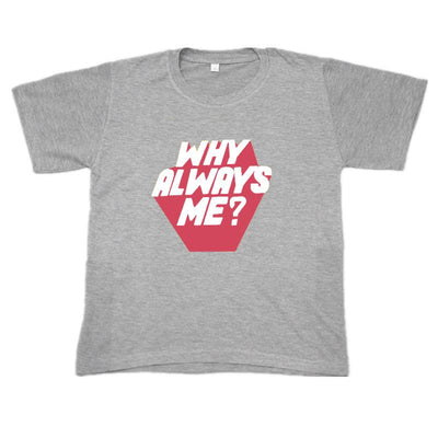 """WHY ALWAYS ME?"" SHIRTS"