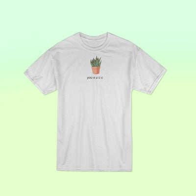 """YOU SUCC"" SHIRTS"