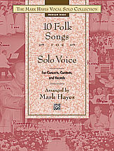 The Mark Hayes Vocal Solo Collection: 10 Folk Songs for Solo Voice (Medium Low)