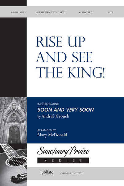 Rise Up and See the King!