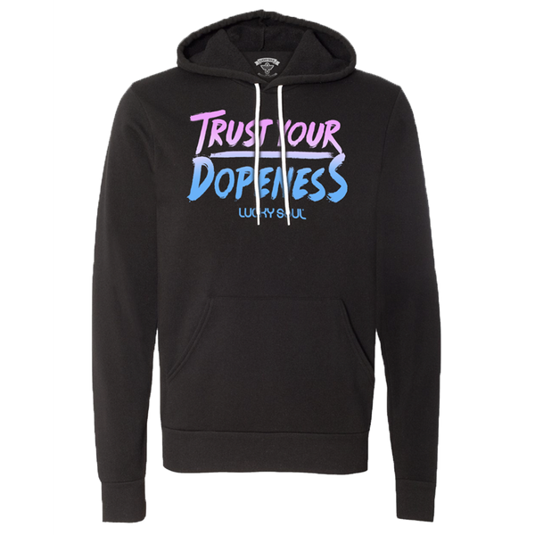 Trust Your Dopeness Hoodie - Lucky Soul
