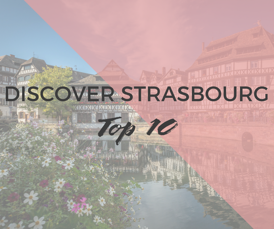 10 things to see in Strasbourg and Alsace