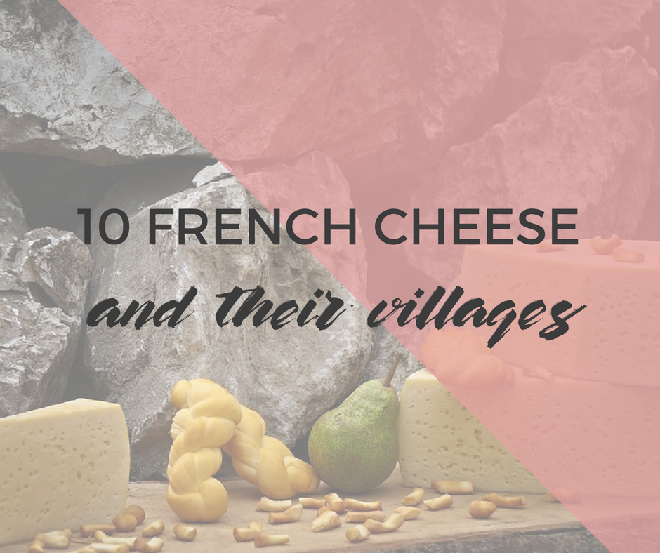 Discover France: 10 French villages and their cheese