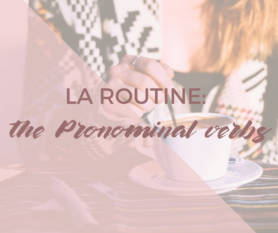 La routine: the pronominal verbs in French
