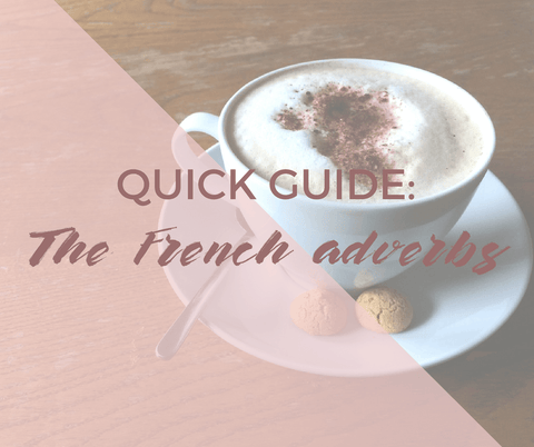 Quick guide: the French adverbs