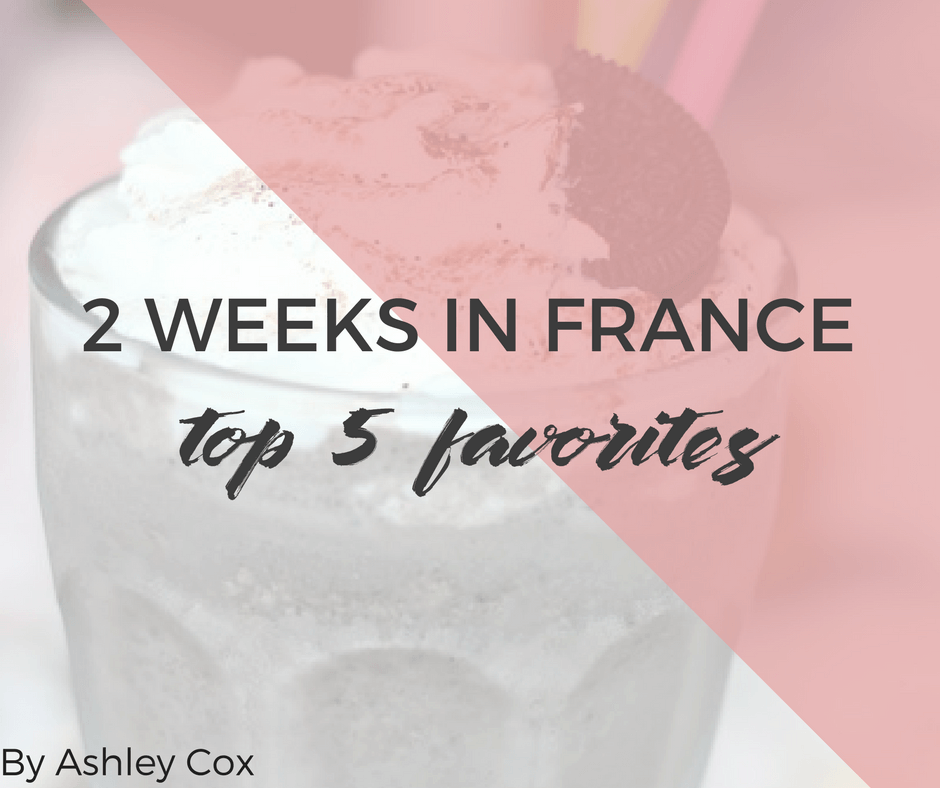 Two weeks in France - My Top 5 Favorites by Ashley Cox