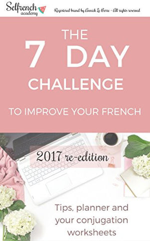 7 Days to Improve your French: The practical guide to lead your through and helps you enhance your French in a week only!