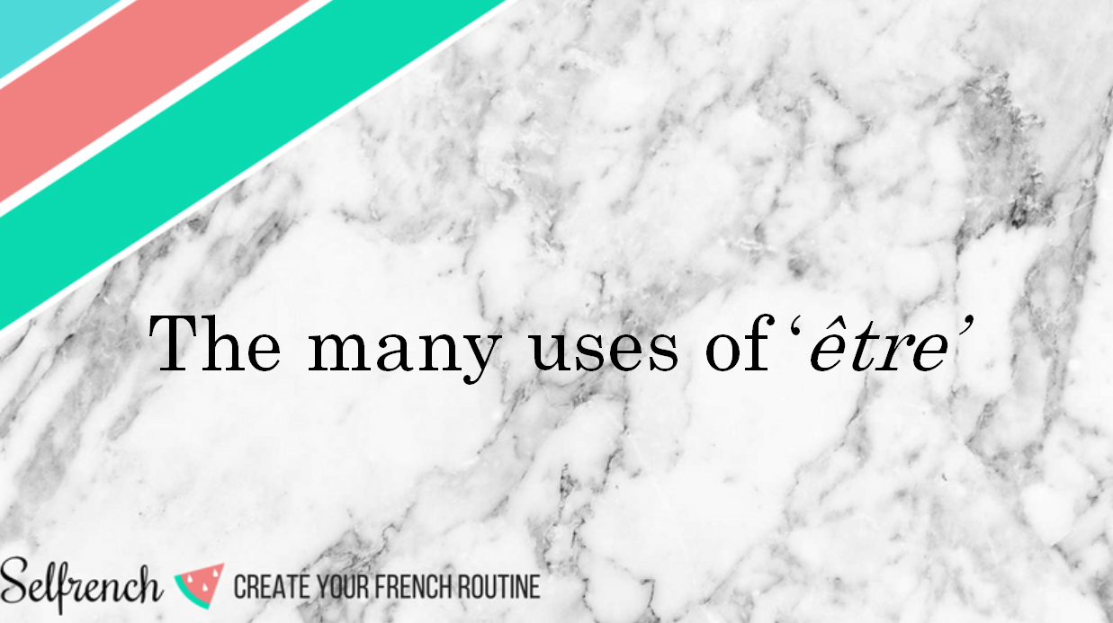 The many uses of être - Lesson and practice