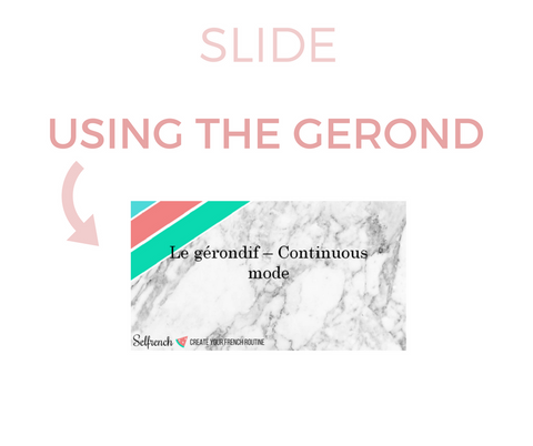Le Gérondif - Continuous Mode in French (50 slides) Lesson + exercises