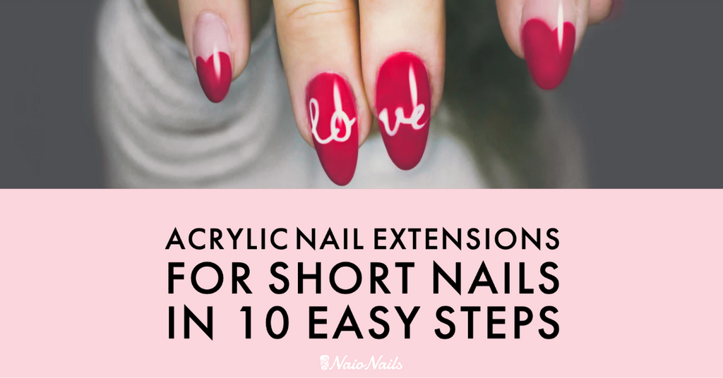 ACRYLIC NAIL EXTENSIONS FOR SHORT NAILS IN 10 EASY STEPS