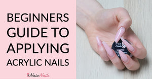 Beginners Guide to Applying Acrylic Nails