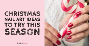 'TIS THE SEASON FOR FESTIVE NAILS: CHRISTMAS NAIL ART IDEAS TO TRY THIS SEASON