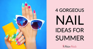 4 GORGEOUS NAIL IDEAS FOR SUMMER