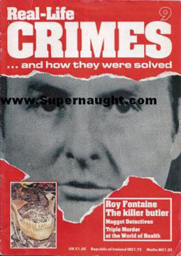 Real Life Crimes Magazine Issue 9 Roy Fontaine Maggot Detectives - Supernaught True Crime Collectibles