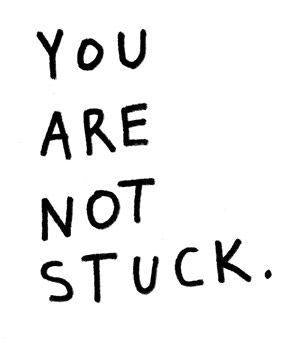 You are not stuck.