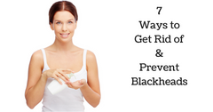 7 Awesome Ways to Get Rid Of and Prevent BLACKHEADS -5 min read-