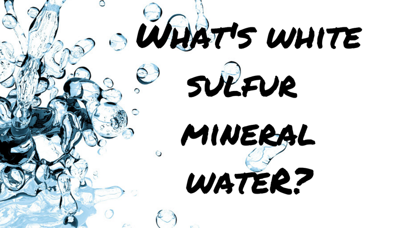 What's White Sulfur Mineral Water?? -5 min read-
