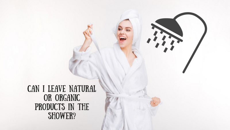 Can I leave natural or organic products in the shower? -3 min read-