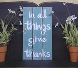 """in all things give thanks"" Teal/White Wooden Sign - 12117"