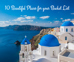10 beautiful places to add to your bucket list