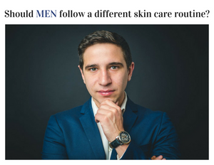 should men follow a different skin care routine?