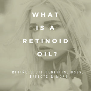 What Is A Retinoid Oil? Retinoid Oil Benefits, Uses, Effects & More
