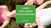 4 easy anti-aging face exercises