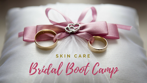 bridal boot camp for skin care