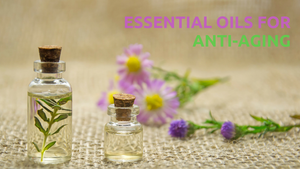 top essential oils for anti aging