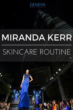 Miranda Kerr's Skincare Routine Review