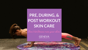 pre, during, and post workout skin care