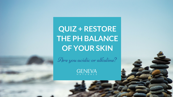 Restore the pH Balance of your Skin + QUIZ!
