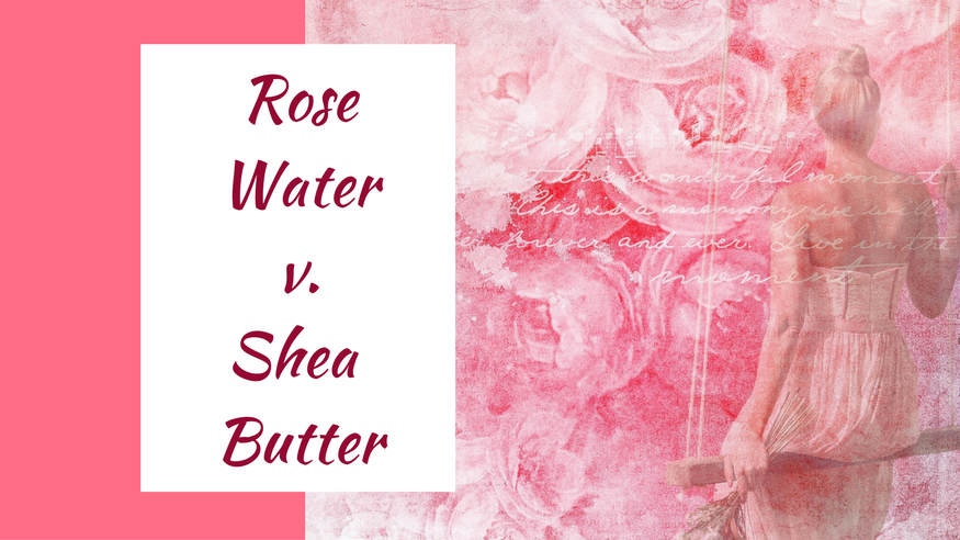 benefits of rose water and shea butter