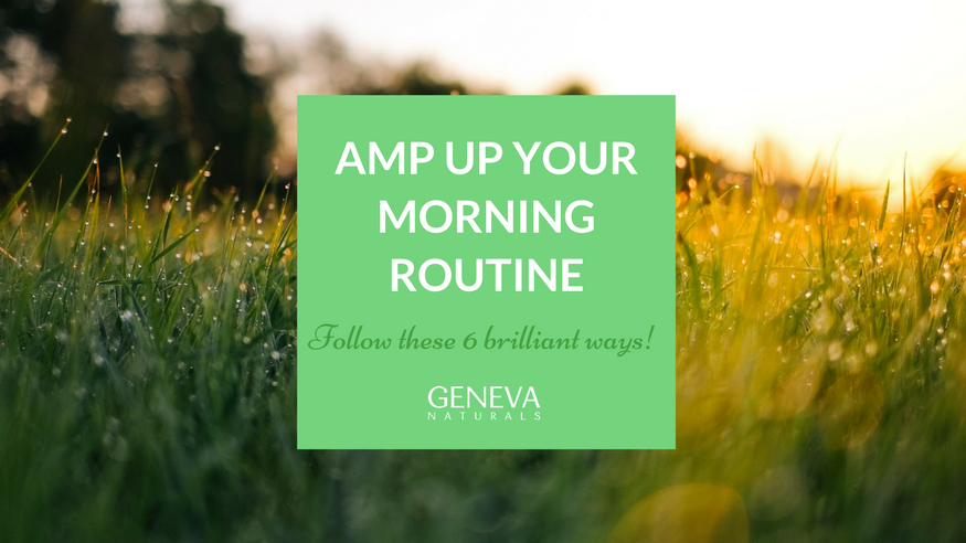 6 brilliant ways to amp up your morning routine