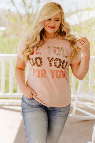Be You, Do You, For You Graphic Tee