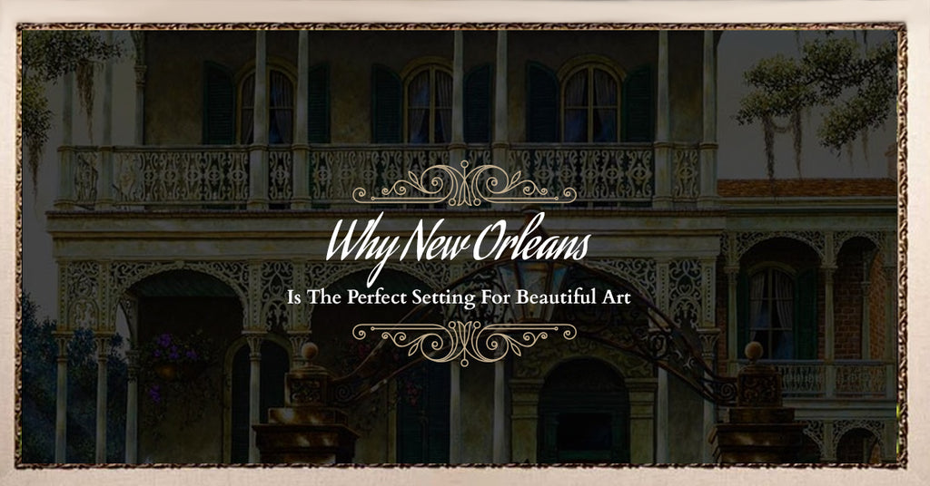 Why New Orleans Is The Perfect Setting For Beautiful Art