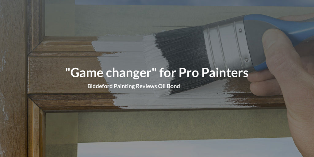 Game Changer: Oil Bond Review from Biddeford Painting
