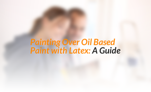 Painting Over Oil Based Paint with Latex Paint: A Guide