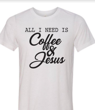 All I Need is Coffee & Jesus