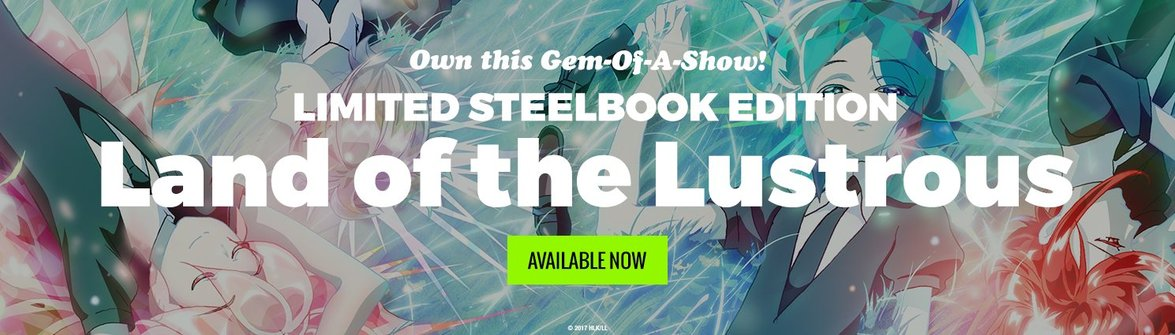Pick up the Land of the Lustrous SteelBook Edition while Supplies Last!