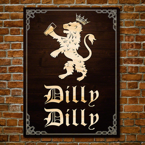 Dilly Dilly - True Friend of the Crown Sign