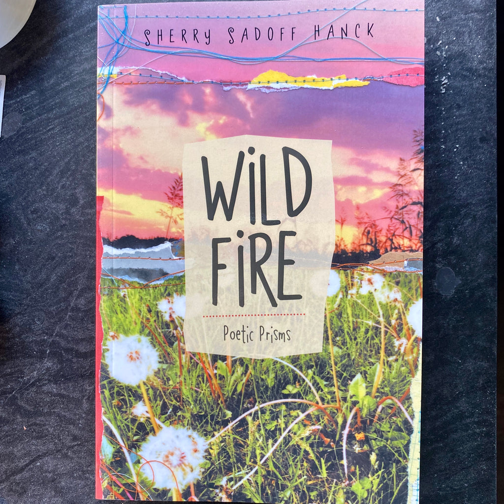 Wild Fire: Poetic Prisms by Sherry Sadoff Hanck